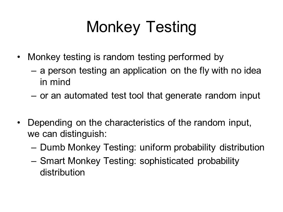 Monkey Testing Monkey testing is random testing performed by