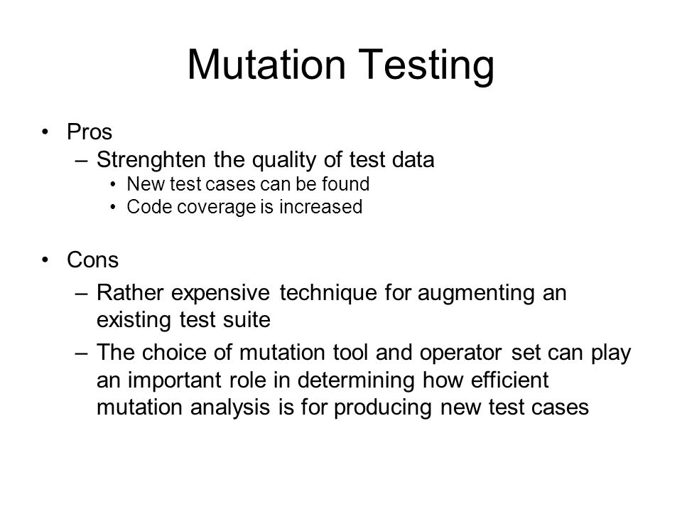 Mutation Testing Pros Strenghten the quality of test data Cons