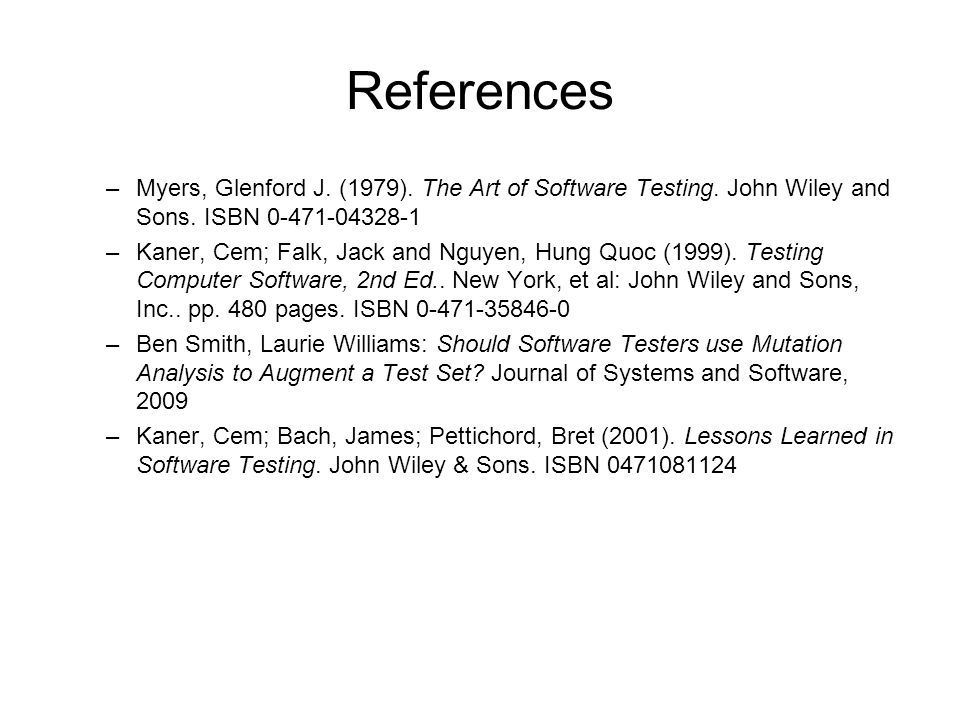 References Myers, Glenford J. (1979). The Art of Software Testing. John Wiley and Sons. ISBN 0-471-04328-1.