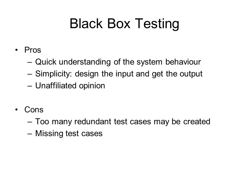 Black Box Testing Pros Quick understanding of the system behaviour