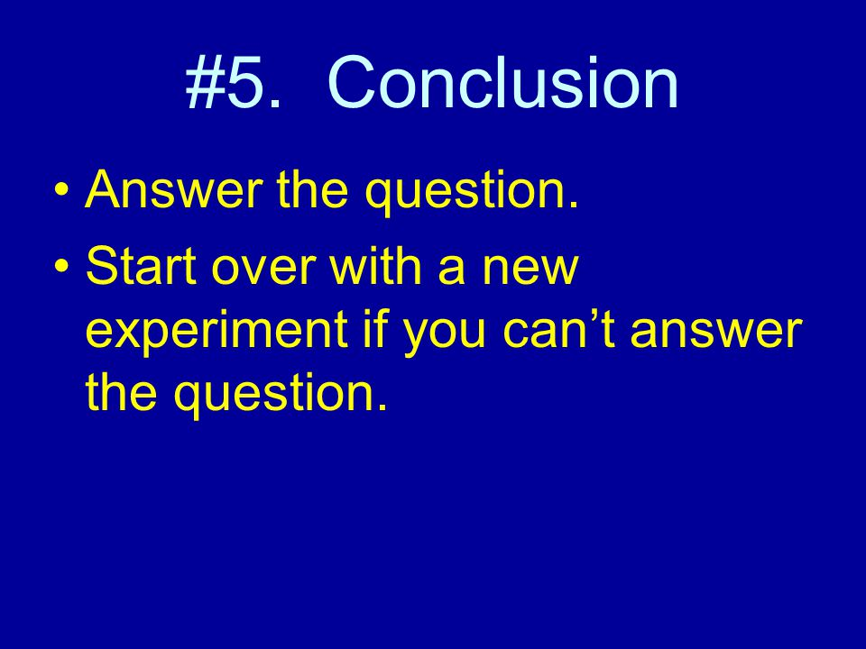 #5. Conclusion Answer the question.