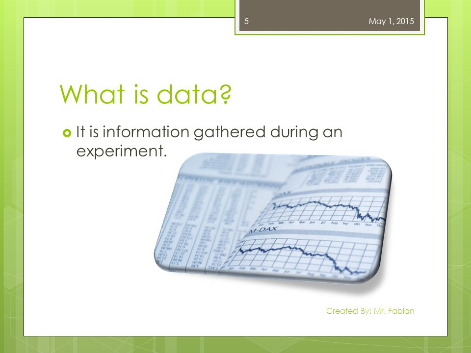 What is data It is information gathered during an experiment.