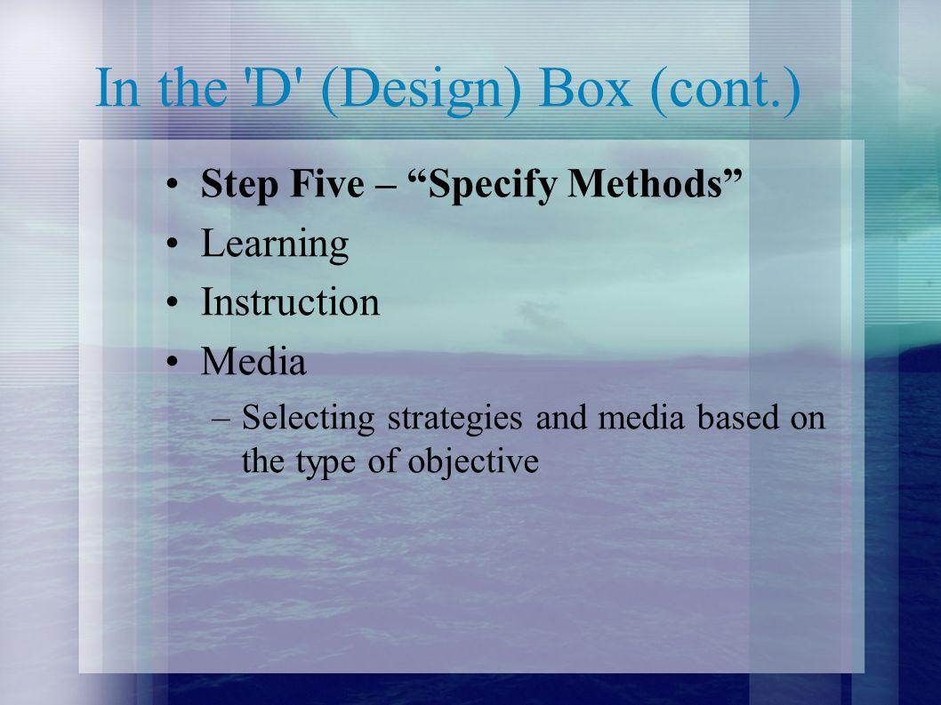 In the D (Design) Box (cont.)