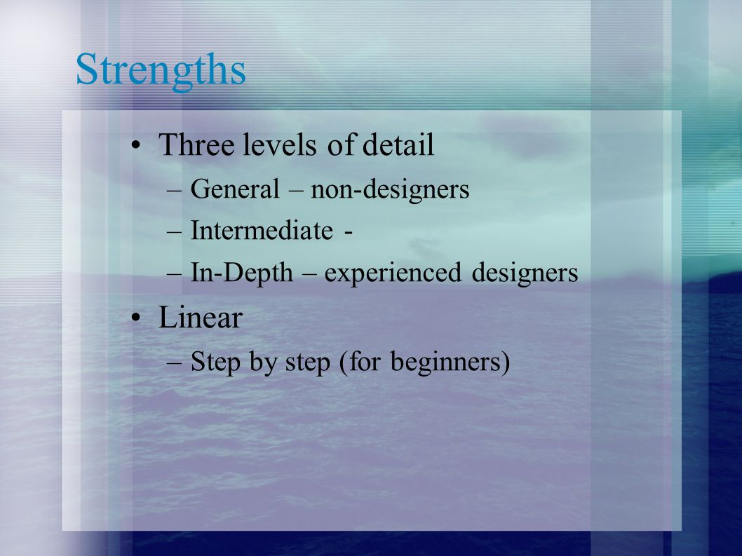 Strengths Three levels of detail Linear General – non-designers