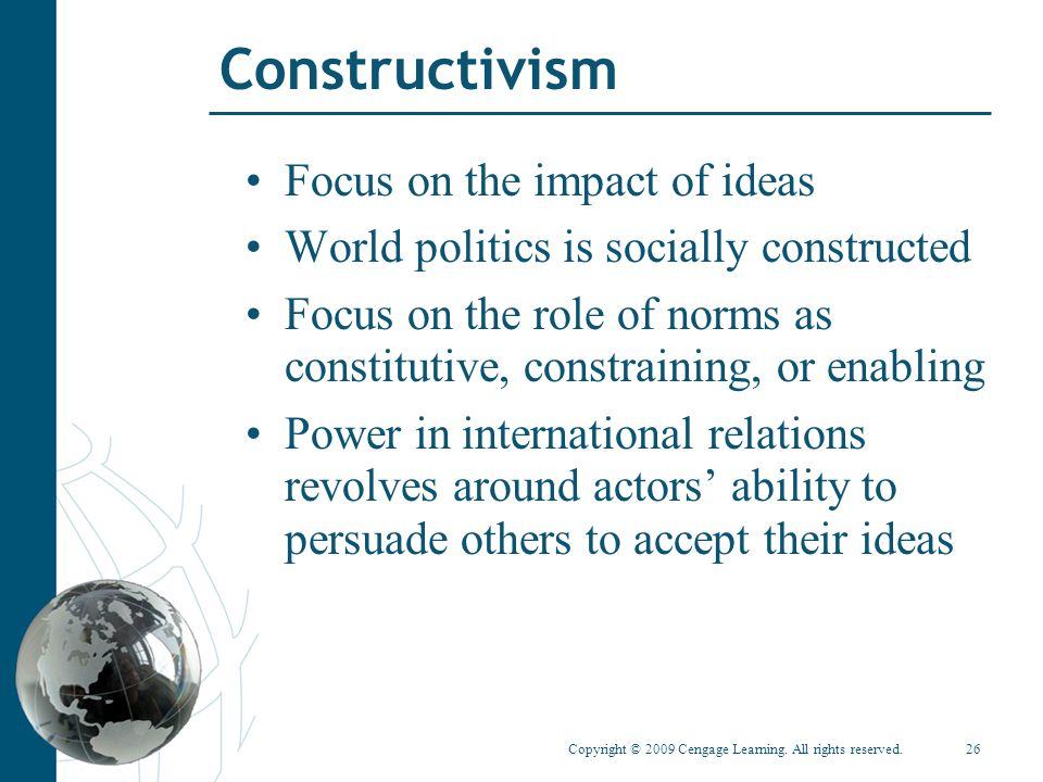 Constructivism Focus on the impact of ideas