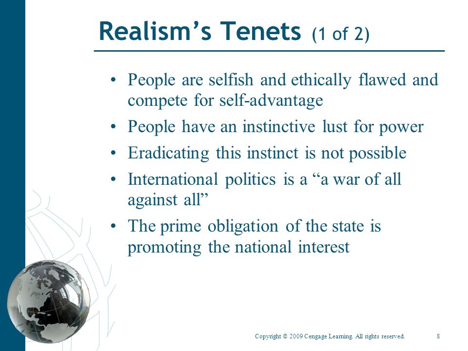 Realism's Tenets (1 of 2) People are selfish and ethically flawed and compete for self-advantage. People have an instinctive lust for power.