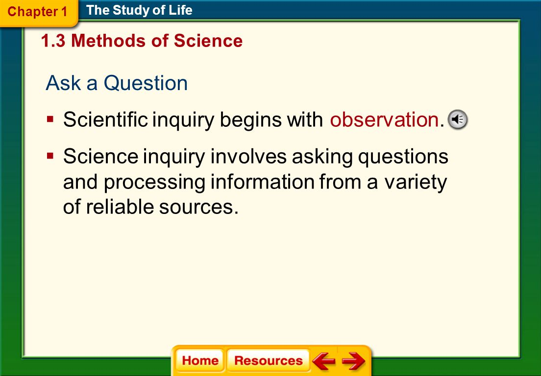 Scientific inquiry begins with observation.