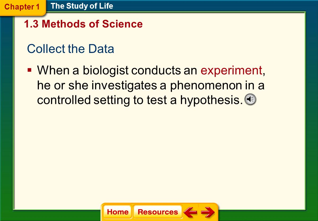 Chapter 1 The Study of Life. 1.3 Methods of Science. Collect the Data.