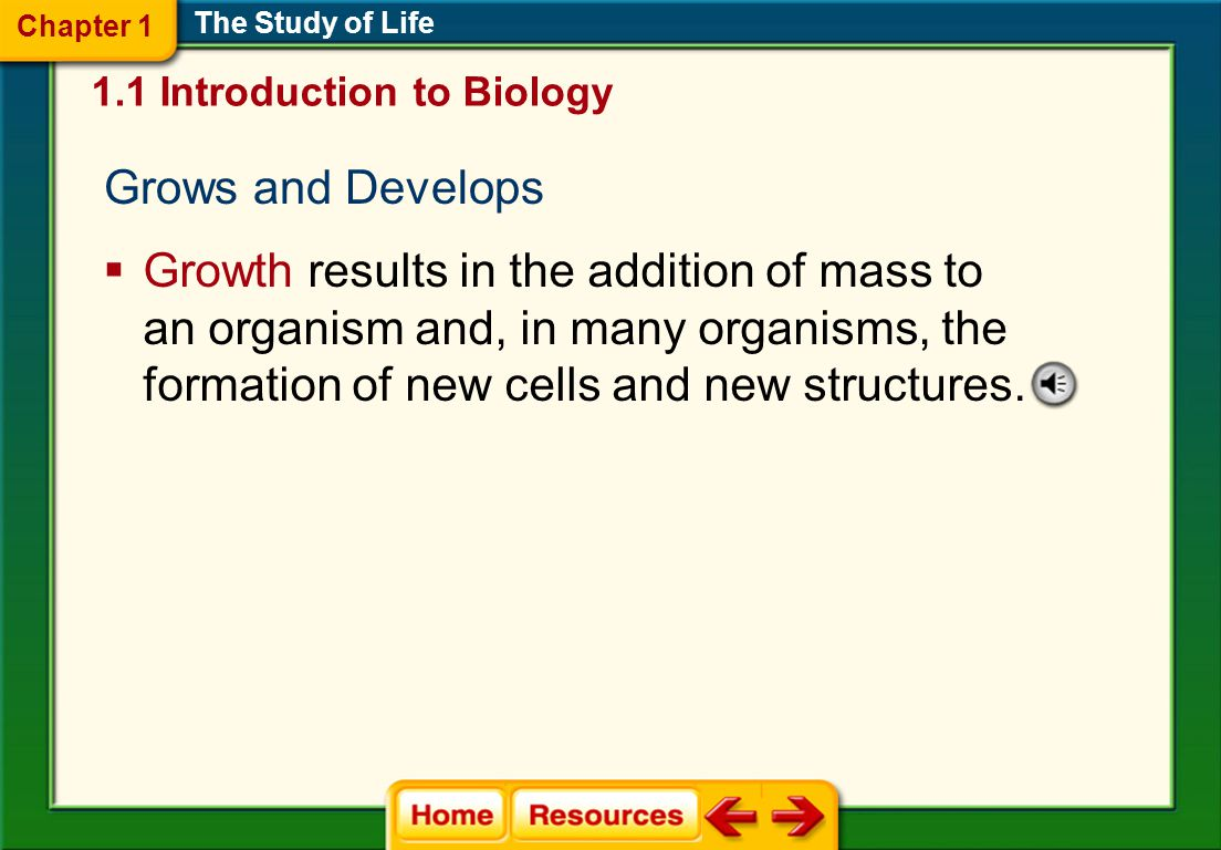 Chapter 1 The Study of Life. 1.1 Introduction to Biology. Grows and Develops.