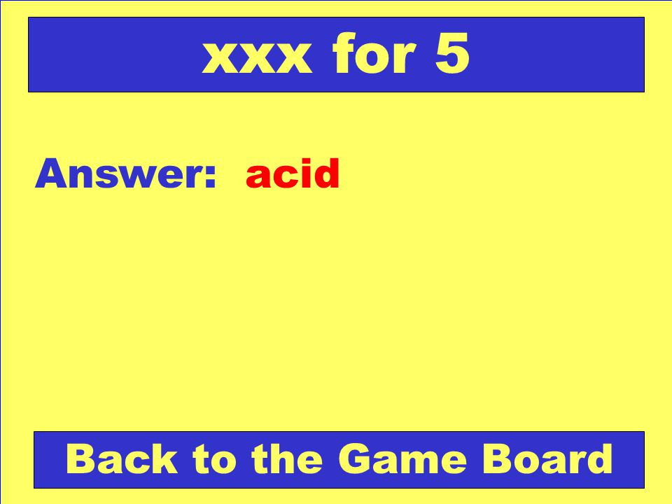 xxx for 5 Answer: acid Back to the Game Board