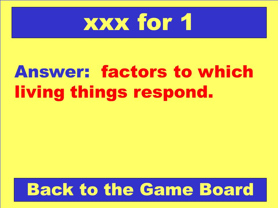 xxx for 1 Answer: factors to which living things respond.