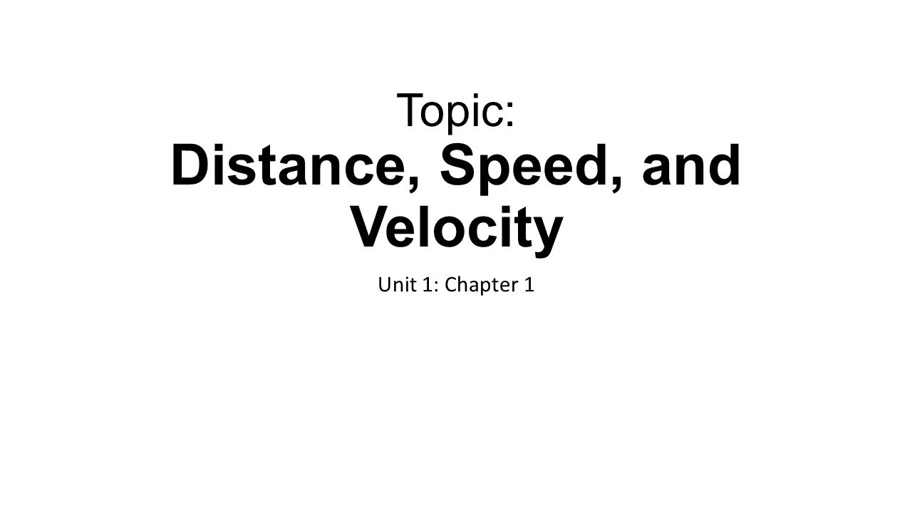 Topic: Distance, Speed, and Velocity