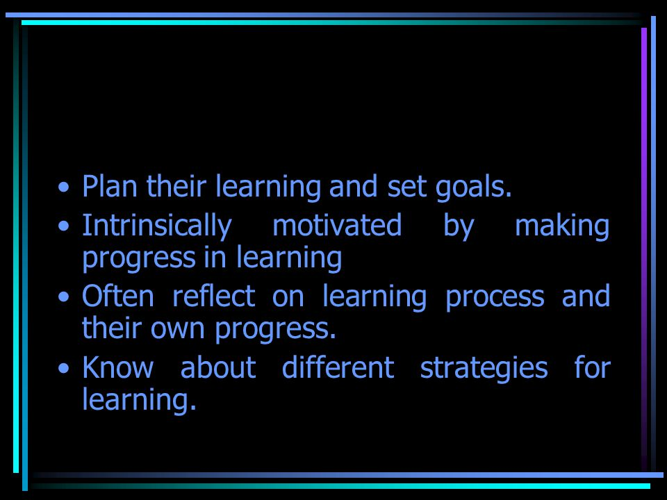 Plan their learning and set goals.