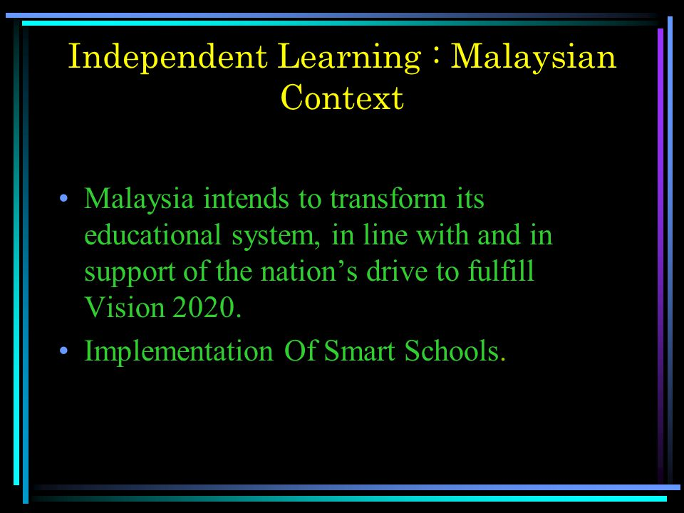Independent Learning : Malaysian Context