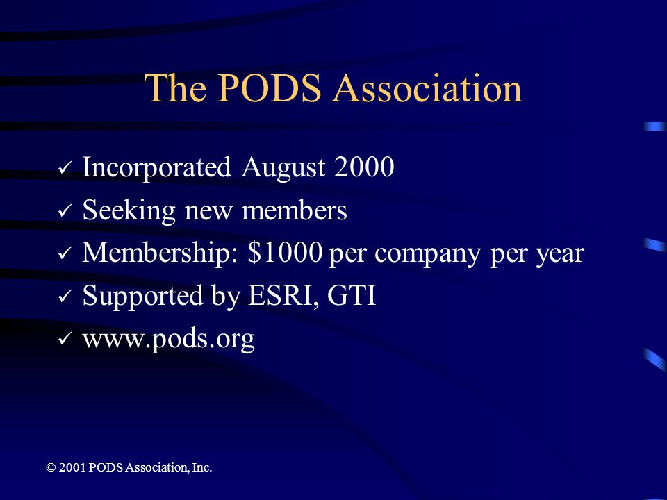 The PODS Association Incorporated August 2000 Seeking new members