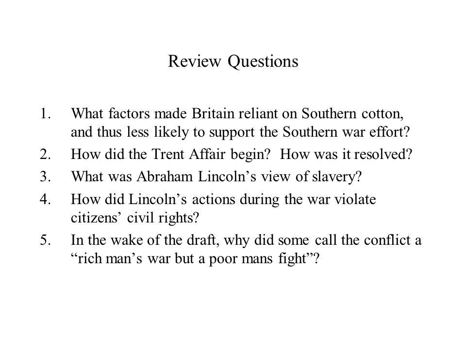 Review Questions What factors made Britain reliant on Southern cotton, and thus less likely to support the Southern war effort