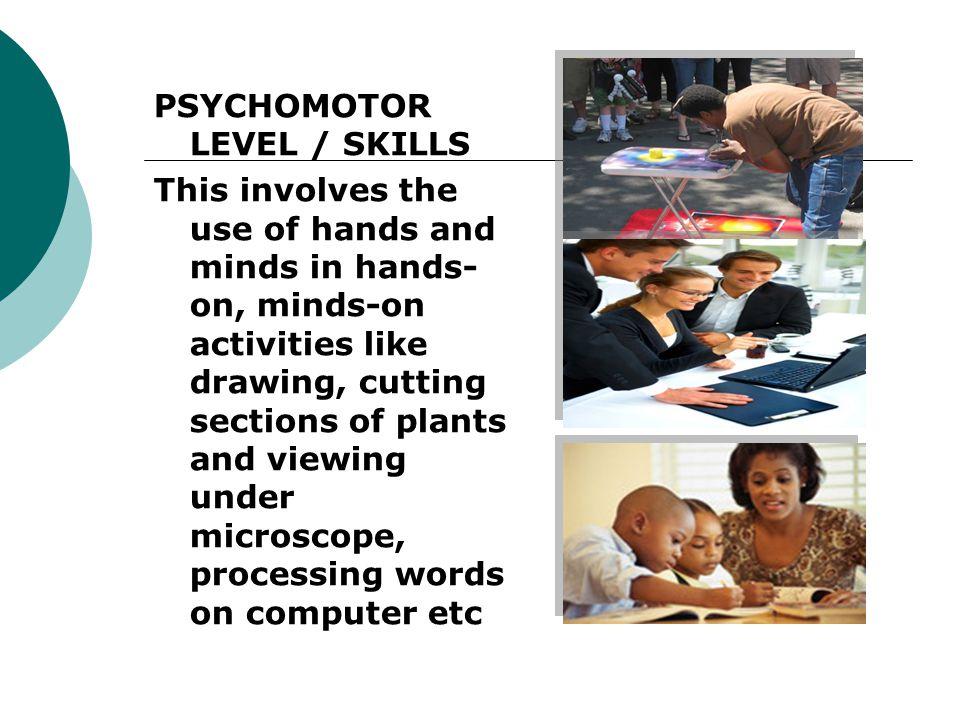 PSYCHOMOTOR LEVEL / SKILLS