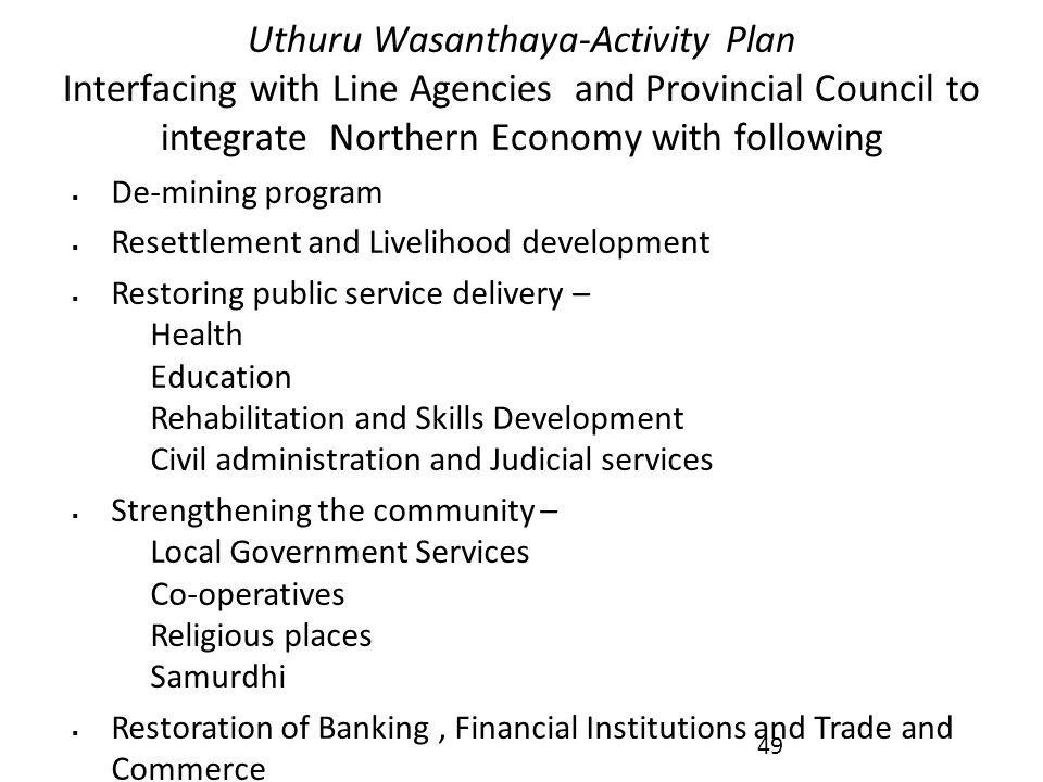 Uthuru Wasanthaya-Activity Plan Interfacing with Line Agencies and Provincial Council to integrate Northern Economy with following