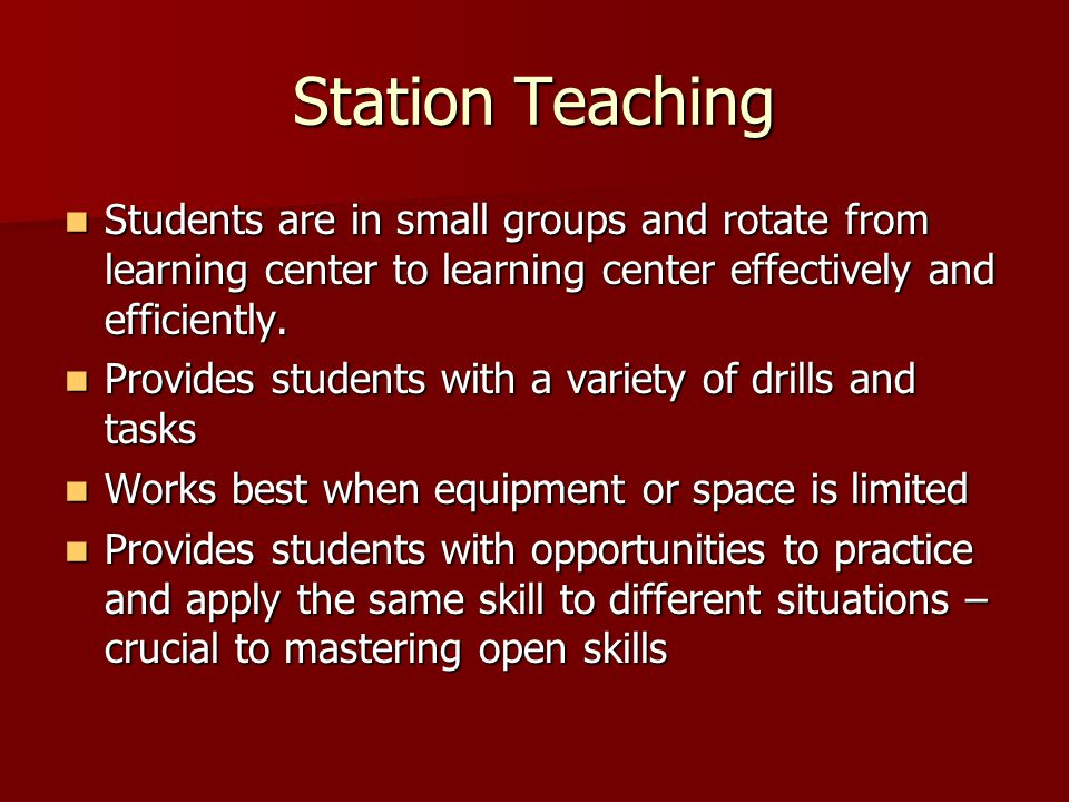 Station Teaching Students are in small groups and rotate from learning center to learning center effectively and efficiently.