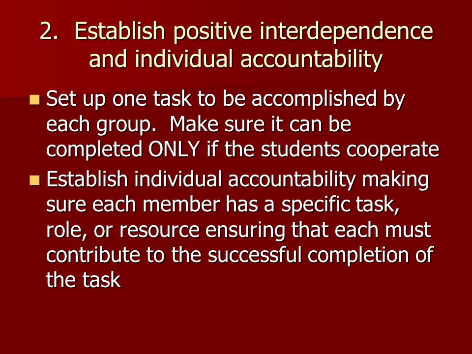 2. Establish positive interdependence and individual accountability