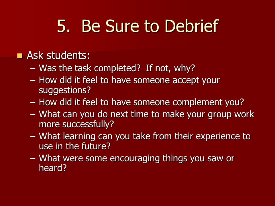 5. Be Sure to Debrief Ask students: