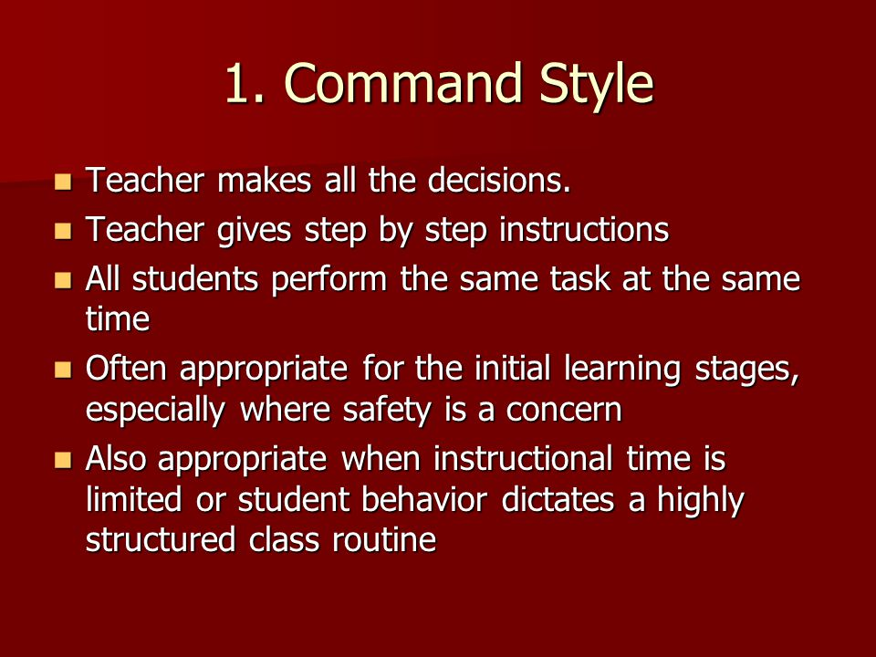 1. Command Style Teacher makes all the decisions.