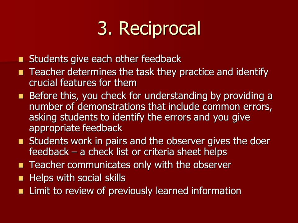 3. Reciprocal Students give each other feedback
