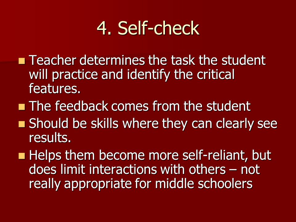 4. Self-check Teacher determines the task the student will practice and identify the critical features.
