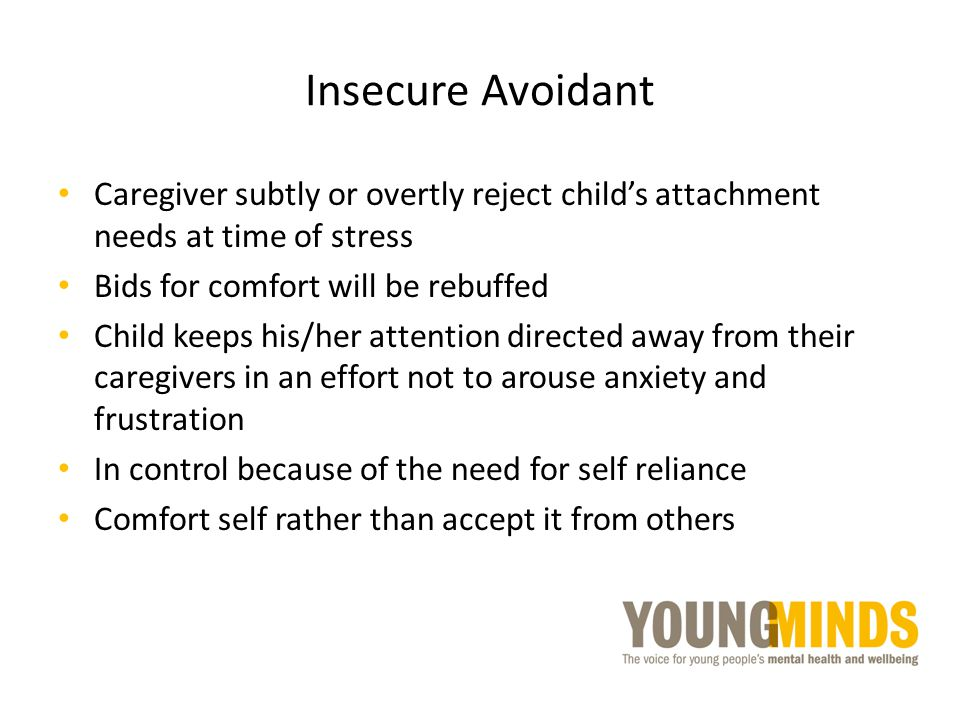 Insecure Avoidant Caregiver subtly or overtly reject child's attachment needs at time of stress. Bids for comfort will be rebuffed.