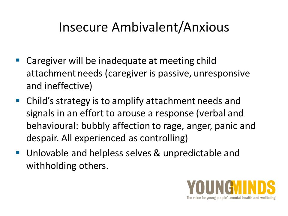 Insecure Ambivalent/Anxious