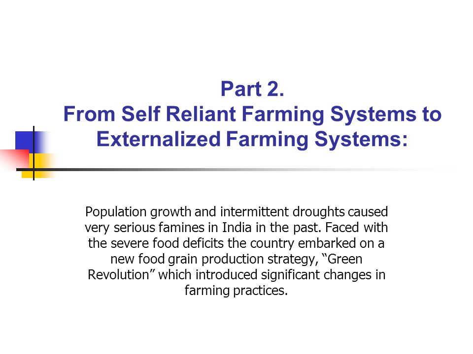 Part 2. From Self Reliant Farming Systems to Externalized Farming Systems:
