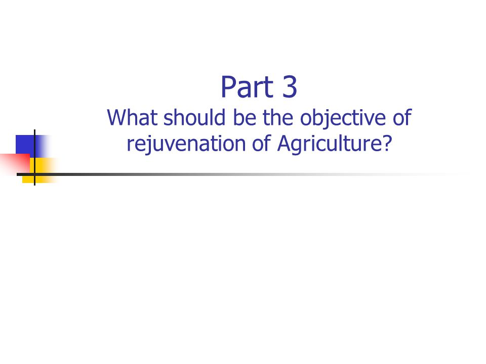 Part 3 What should be the objective of rejuvenation of Agriculture