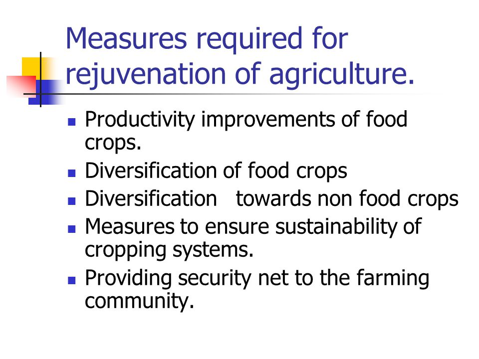 Measures required for rejuvenation of agriculture.