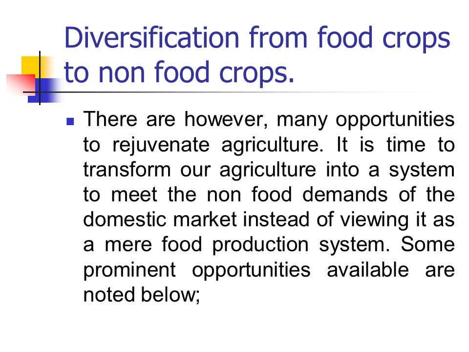 Diversification from food crops to non food crops.