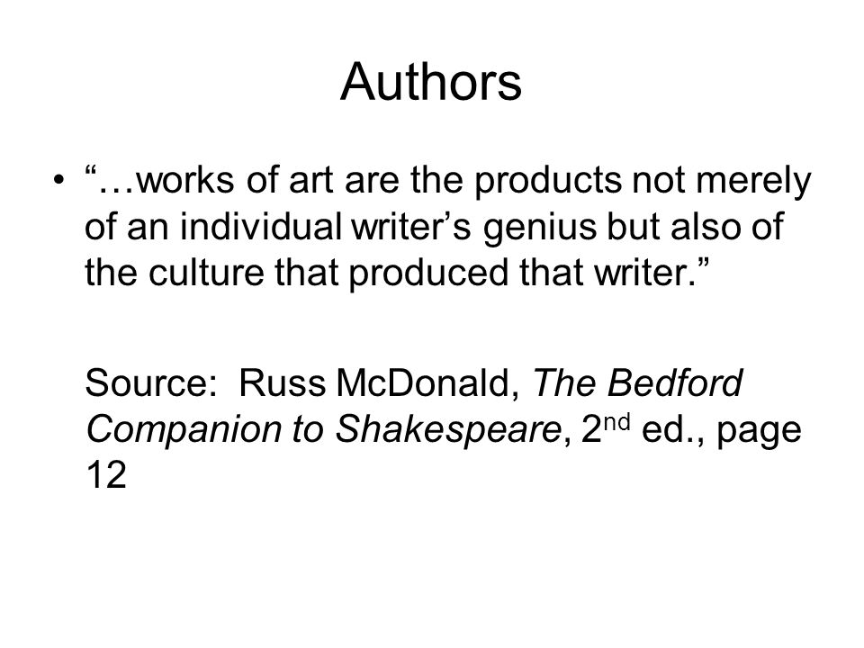 Authors …works of art are the products not merely of an individual writer's genius but also of the culture that produced that writer.