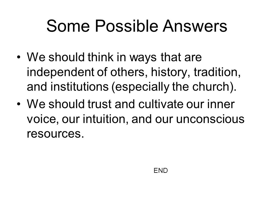 Some Possible Answers We should think in ways that are independent of others, history, tradition, and institutions (especially the church).