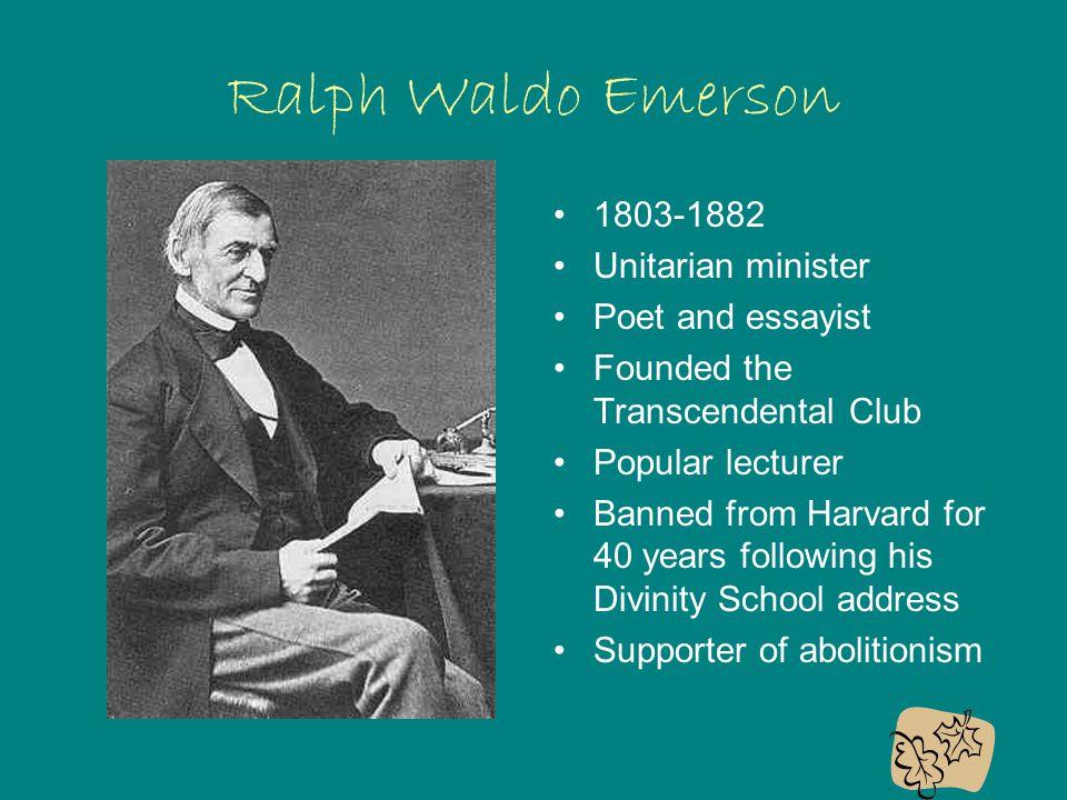 Ralph Waldo Emerson 1803-1882 Unitarian minister Poet and essayist
