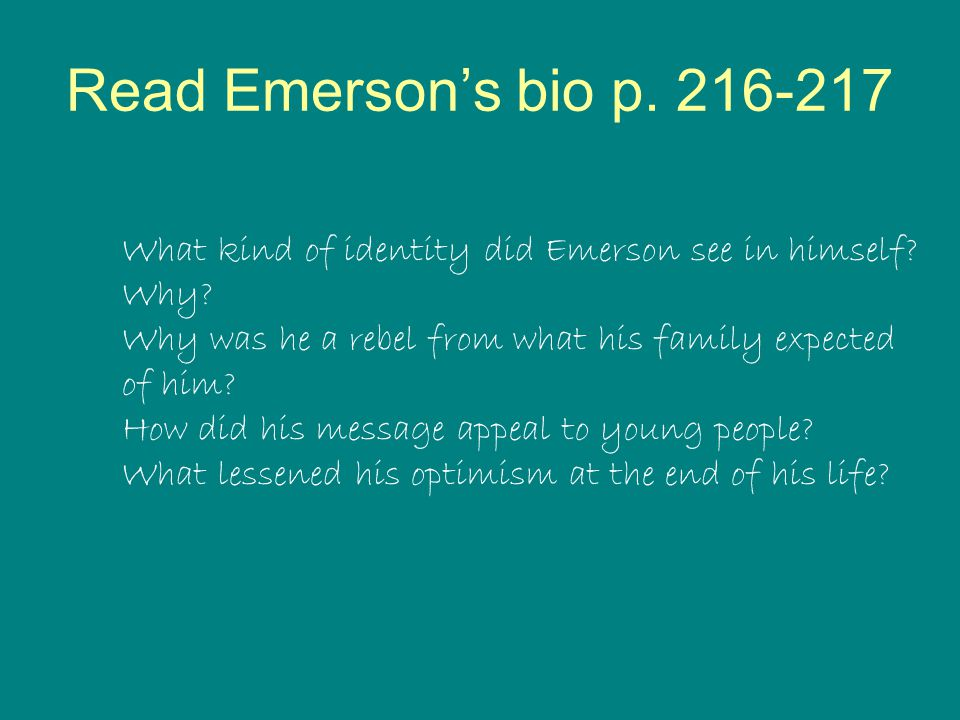 Read Emerson's bio p. 216-217 What kind of identity did Emerson see in himself Why Why was he a rebel from what his family expected.