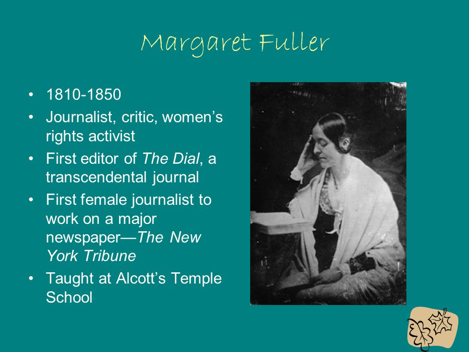 Margaret Fuller 1810-1850 Journalist, critic, women's rights activist