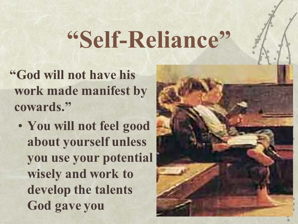 Self-Reliance God will not have his work made manifest by cowards.