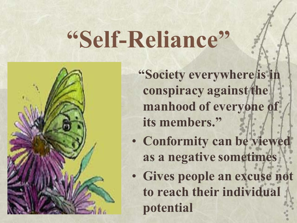 Self-Reliance Society everywhere is in conspiracy against the manhood of everyone of its members.