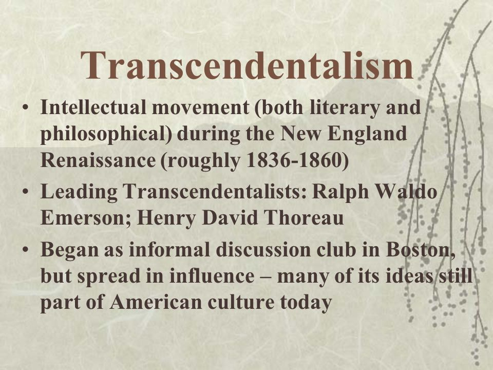 puritans and transcendentalists Thoreau, a close associate of ralph waldo emerson is, like emerson, labelled a transcendentalist it's not entirely clear what transcendentalism was—elements of platonism, hinduism, romanticism, deism blended together—but it seems pretty clear that it was a far cry from puritanism thoreau, however, was certainly a.