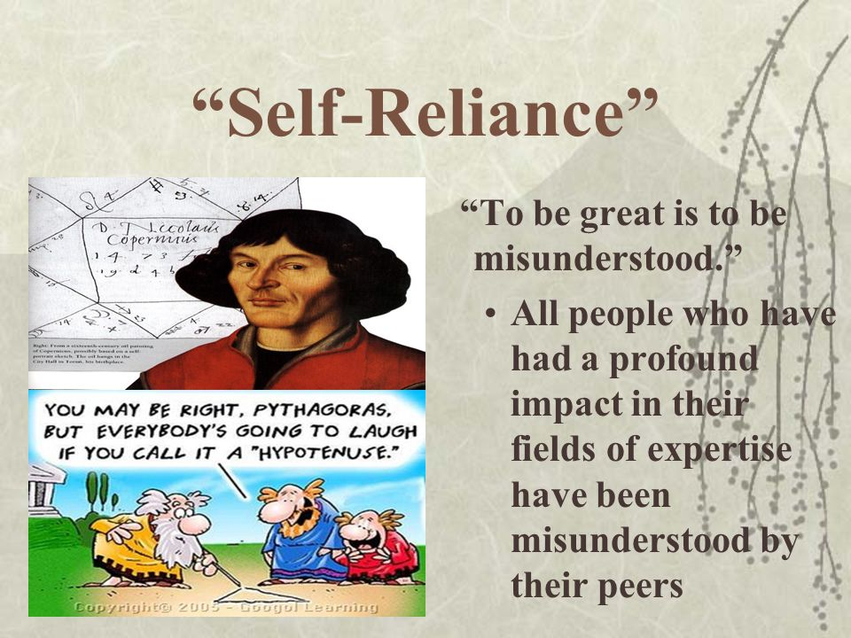 Self-Reliance To be great is to be misunderstood.