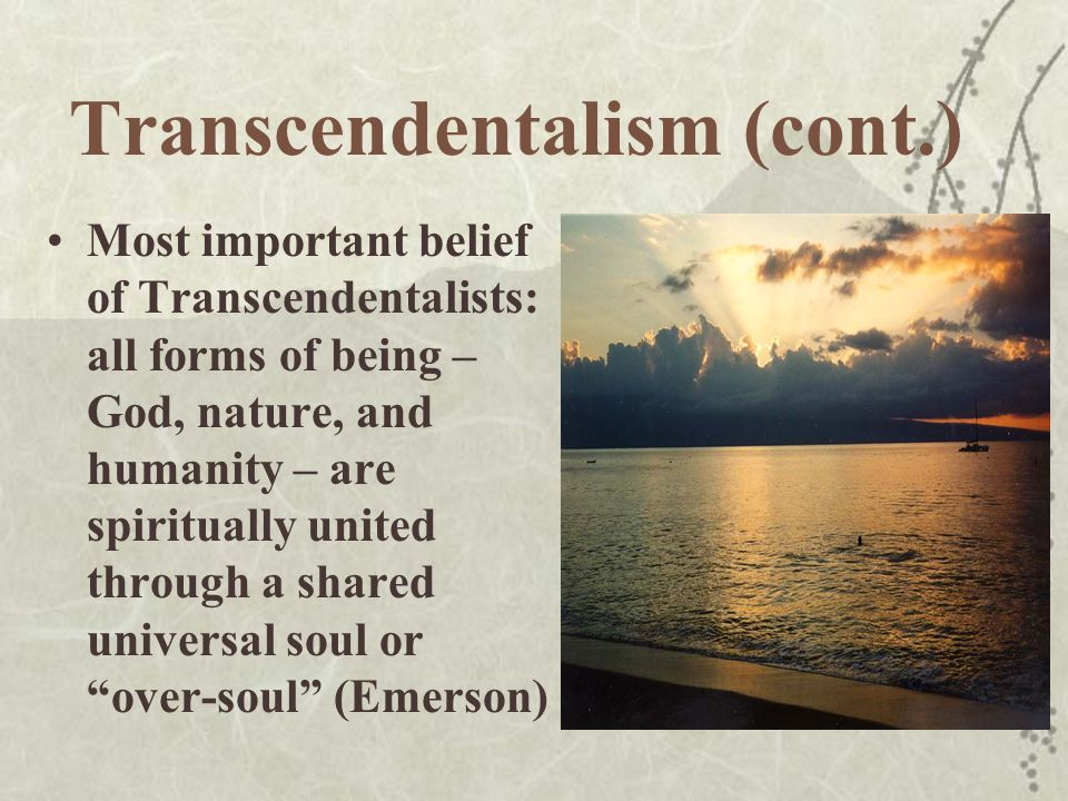 the transcendentalism and a belief in a higher power Transcendentalism and a belief in a higher power we do not have good reasons to believe in something transcendental most of the arguments in favor of god, or a so.