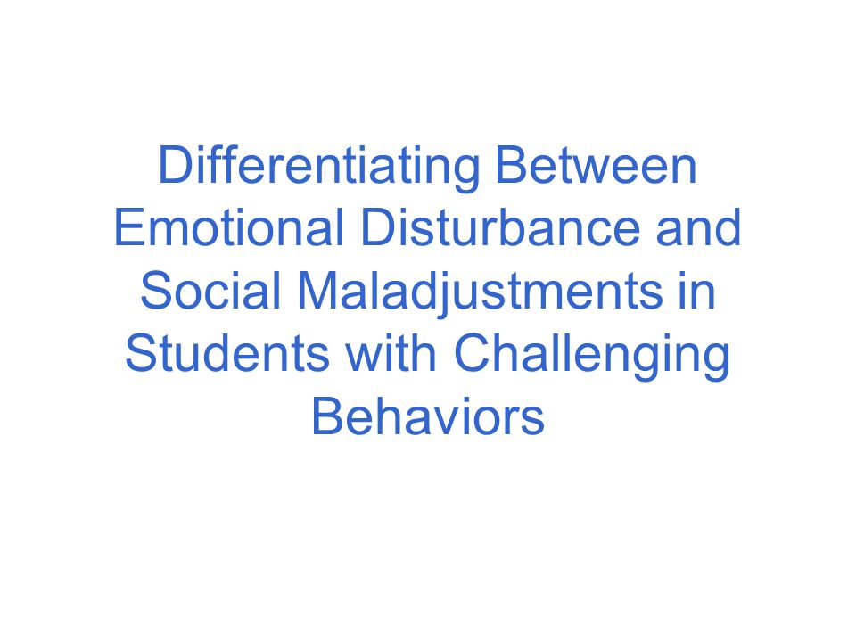 Differentiating Between Emotional Disturbance and Social Maladjustments in Students with Challenging Behaviors