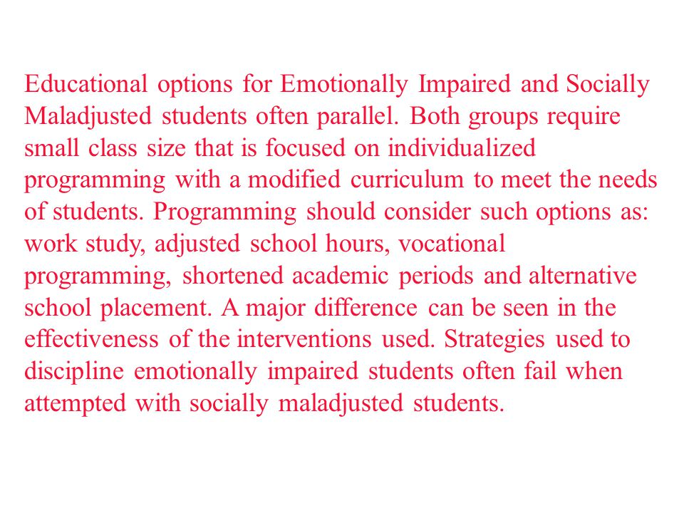 Educational options for Emotionally Impaired and Socially Maladjusted students often parallel.