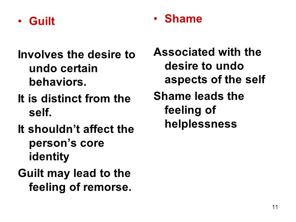 Shame Associated with the desire to undo aspects of the self. Shame leads the feeling of helplessness.