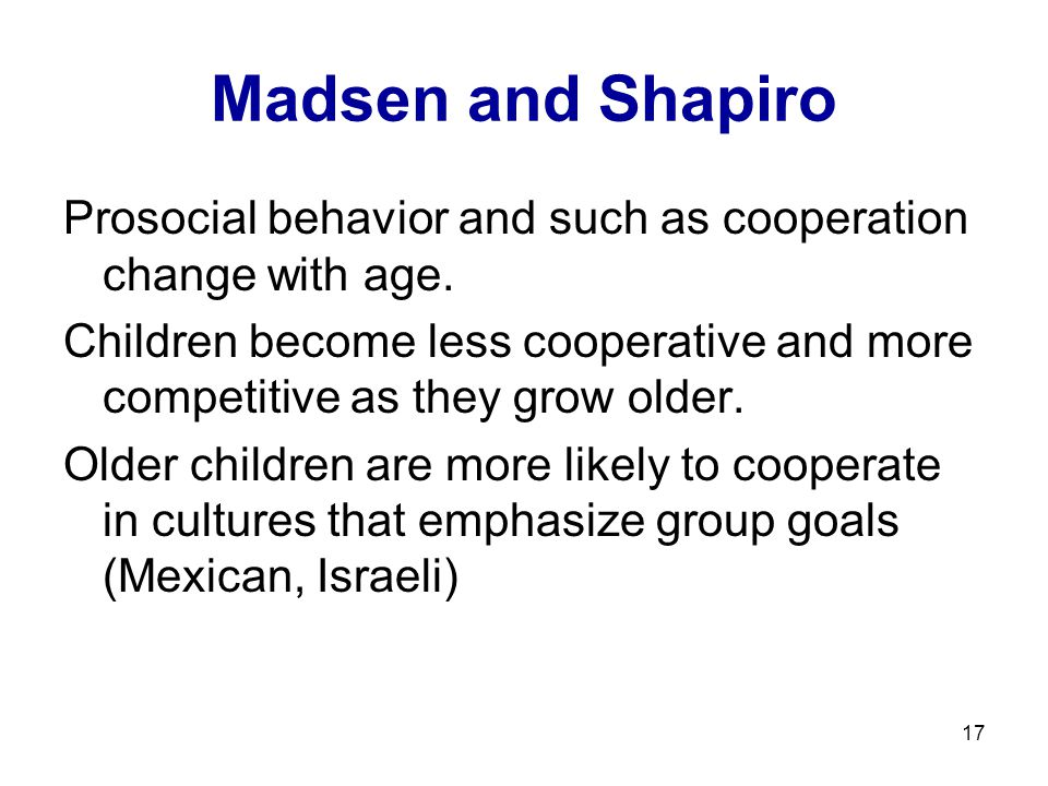 Madsen and Shapiro Prosocial behavior and such as cooperation change with age.