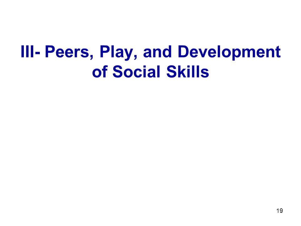 III- Peers, Play, and Development of Social Skills