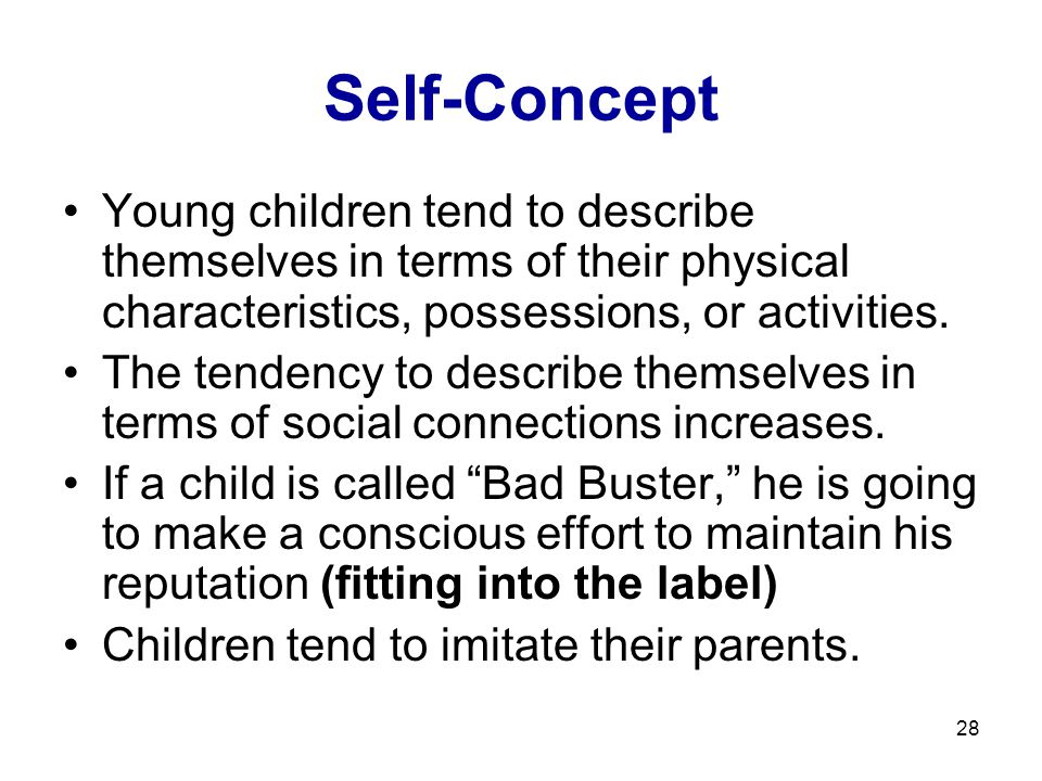 Self-Concept Young children tend to describe themselves in terms of their physical characteristics, possessions, or activities.